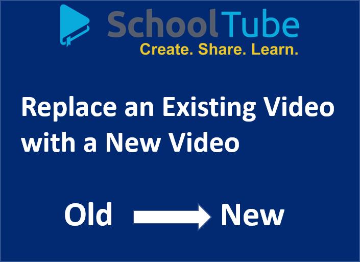 Replace Existing Video on SchoolTube